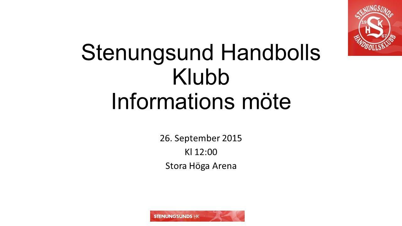 Stenungsund Handbolls Klubb Informations möte 26. September 2015 Kl 12:00 Stora Höga Arena