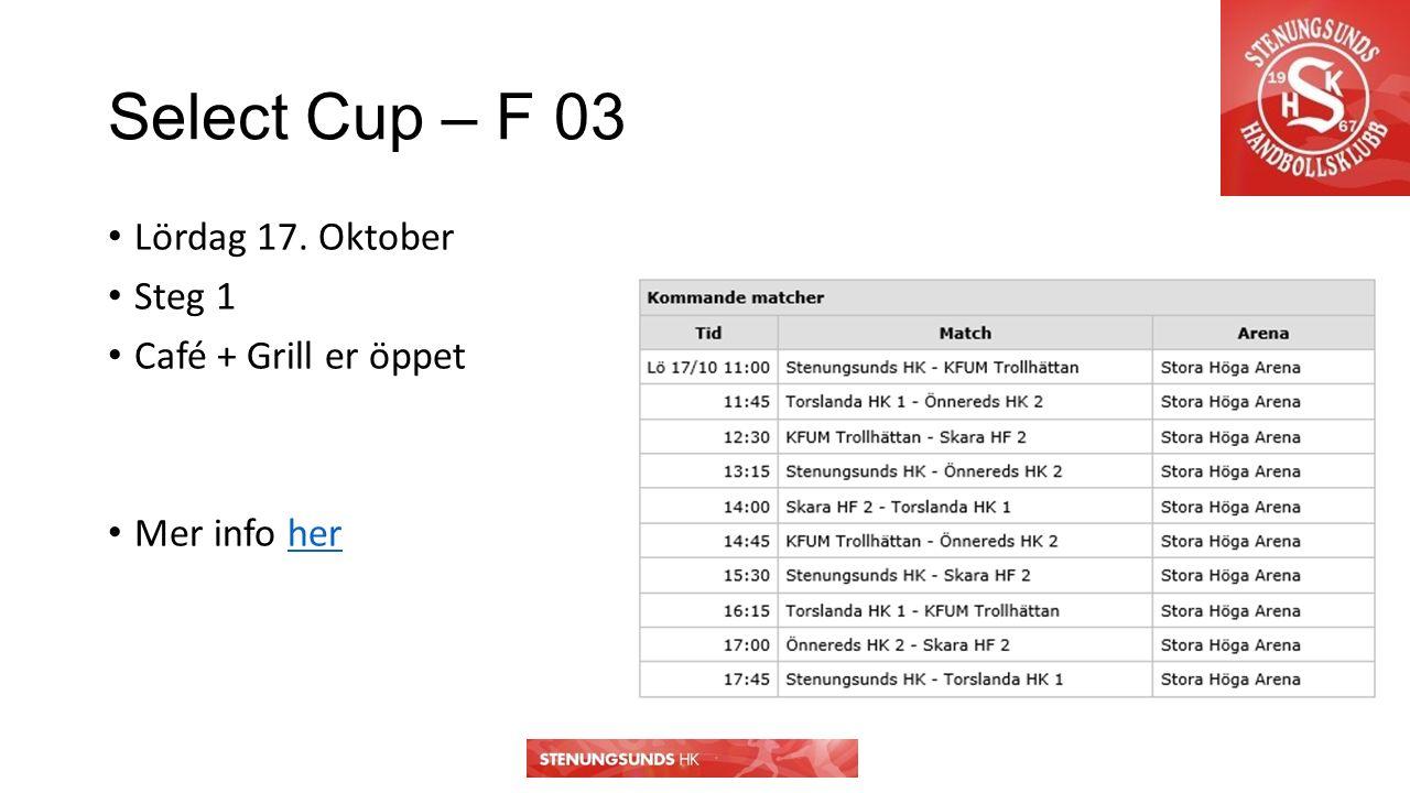 Select Cup – F 03 Lördag 17. Oktober Steg 1 Café + Grill er öppet Mer info herher