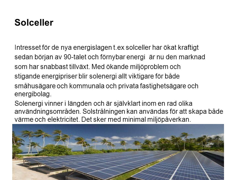 Solceller Intresset för de nya energislagen t.ex solceller har ökat kraftigt sedan början av 90-talet och förnybar energi är nu den marknad som har snabbast tillväxt.