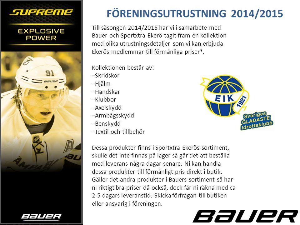 FÖRENINGSUTRUSTNING 2014/2015 Till säsongen 2014/2015 har vi i samarbete med Bauer och Sportxtra Ekerö tagit fram en kollektion med olika utrustningsdetaljer som vi kan erbjuda Ekerös medlemmar till förmånliga priser*.