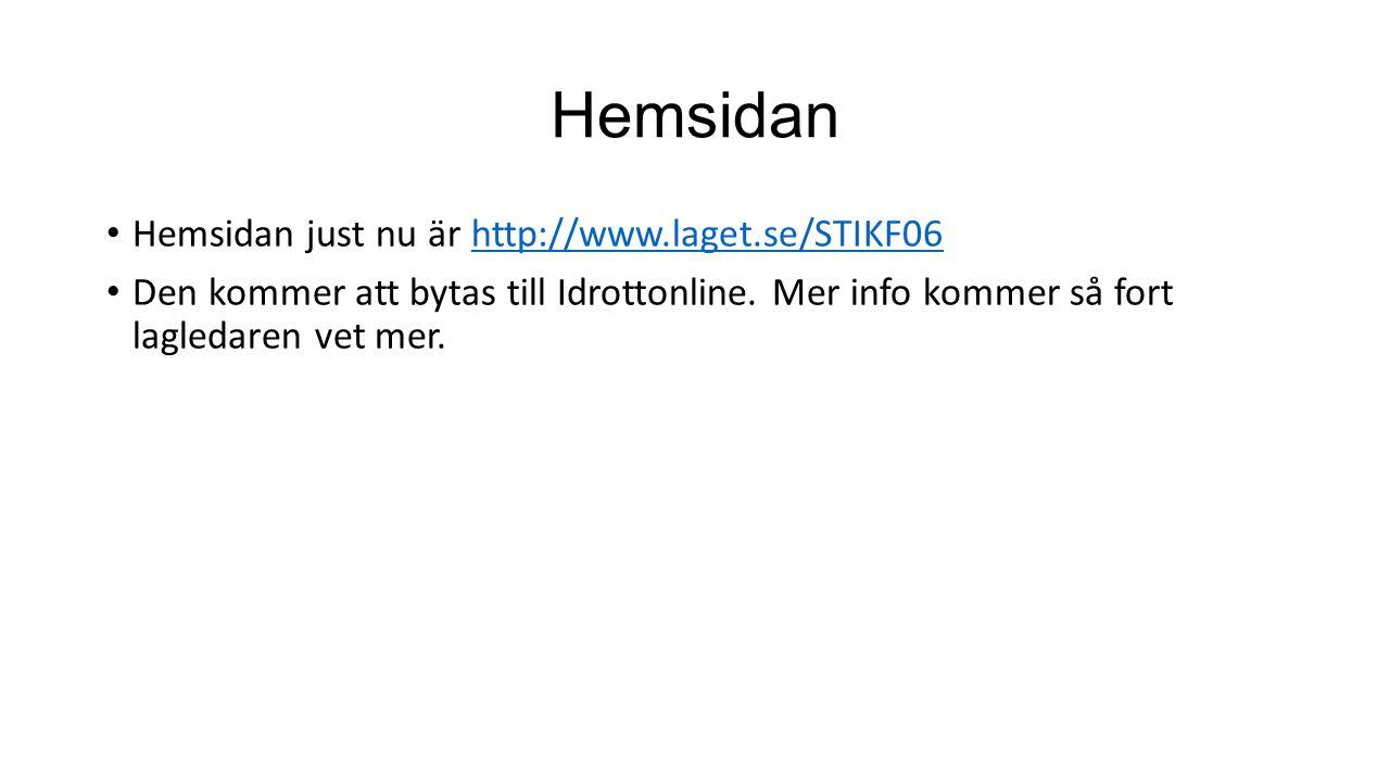 Hemsidan Hemsidan just nu är http://www.laget.se/STIKF06http://www.laget.se/STIKF06 Den kommer att bytas till Idrottonline. Mer info kommer så fort la
