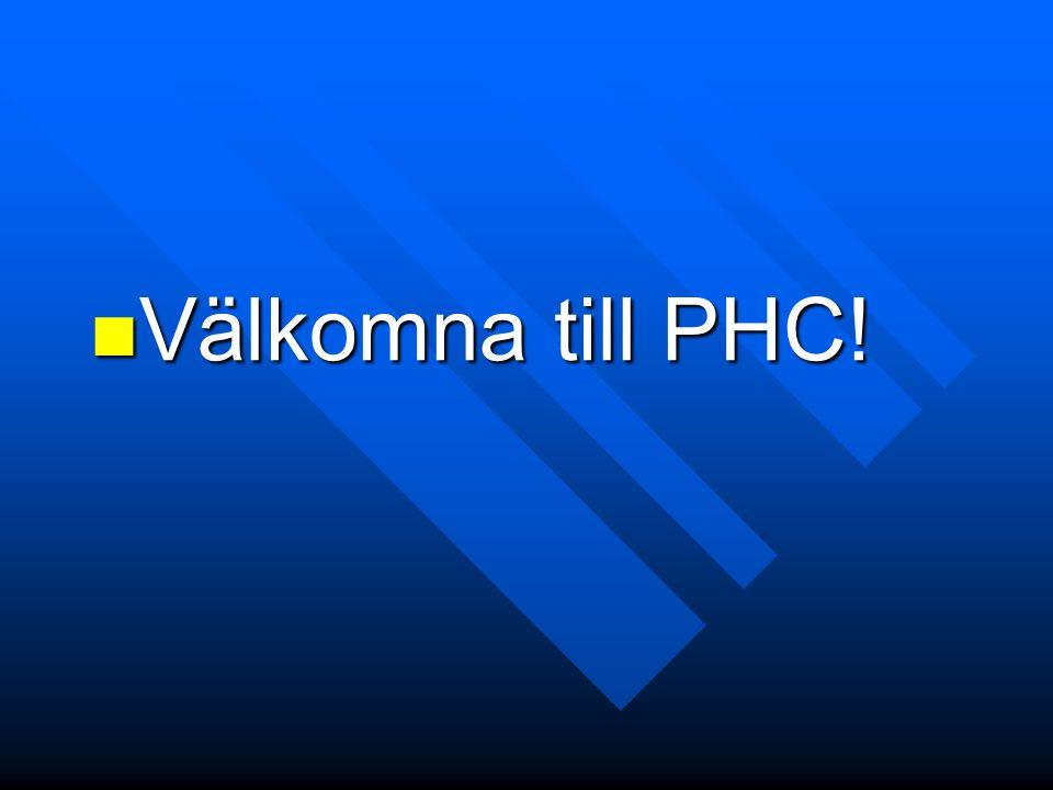 Välkomna till PHC! Välkomna till PHC!