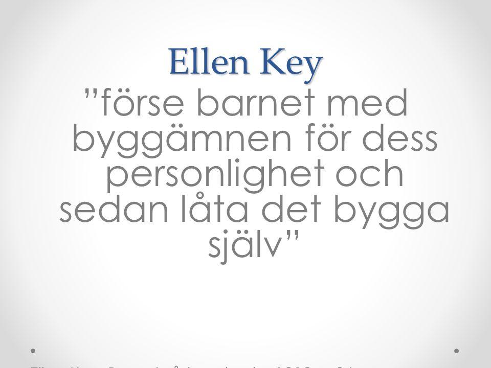 """Ellen Key """"förse barnet med byggämnen för dess personlighet och sedan låta det bygga själv"""" Ellen Key, Barnets århundrade, 1912, s. 36"""