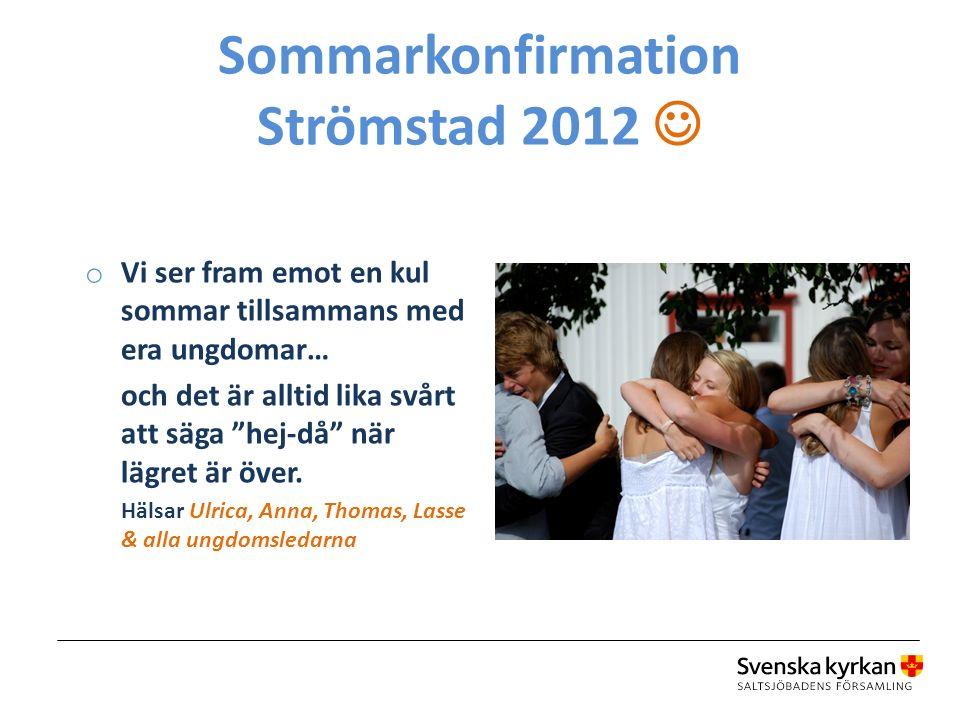 Sommarkonfirmation Strömstad 2012 o Vi ser fram emot en kul sommar tillsammans med era ungdomar… och det är alltid lika svårt att säga hej-då när lägret är över.