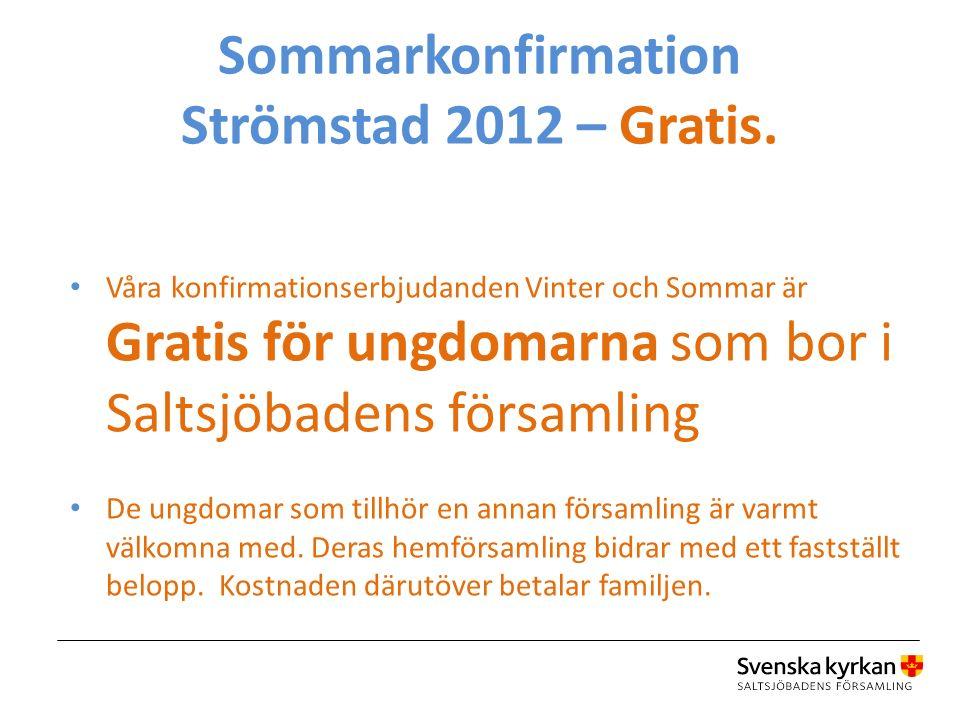 Sommarkonfirmation - varför Strömstad 2012 o Lasse kyrkoherde där på 90-talet o En idé om sommarläger 2003 o Väskusten – Strömstad – kyrkan – prova på o Blev lyckat, och vi fortsatte