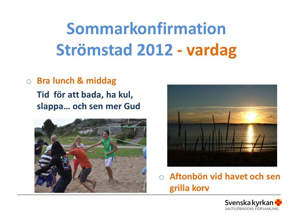 Sommarkonfirmation Strömstad 2012 - vardag o Bra lunch & middag Tid för att bada, ha kul, slappa… och sen mer Gud o Aftonbön vid havet och sen grilla korv