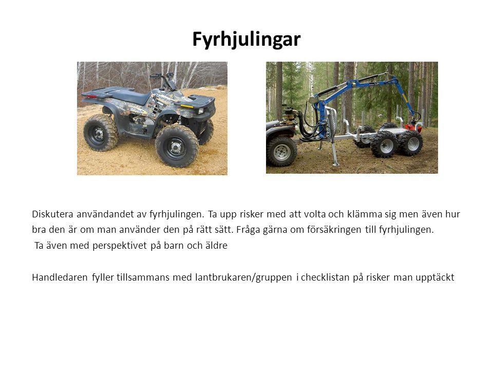 Fyrhjulingar Diskutera användandet av fyrhjulingen. Ta upp risker med att volta och klämma sig men även hur bra den är om man använder den på rätt sät