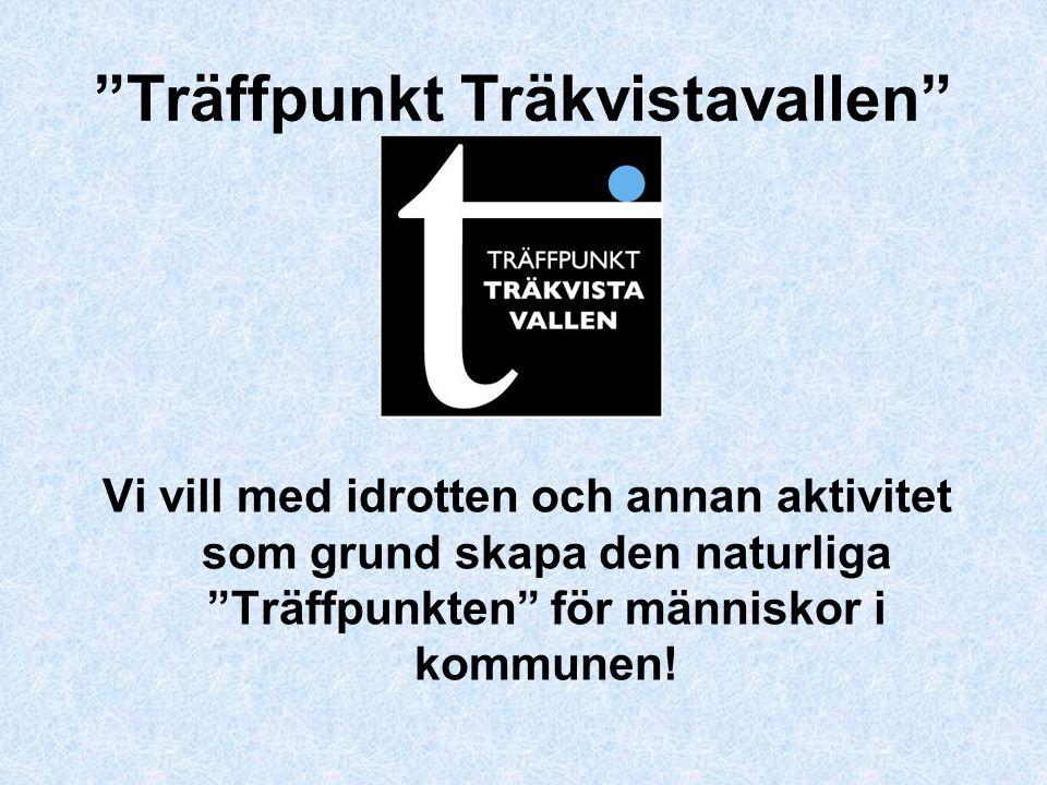 Träffpunkt Träkvistavallen Vi vill med idrotten och annan aktivitet som grund skapa den naturliga Träffpunkten för människor i kommunen!