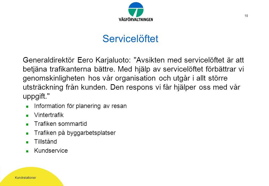 Kundrelationer 18 Servicelöftet Generaldirektör Eero Karjaluoto: Avsikten med servicelöftet är att betjäna trafikanterna bättre.