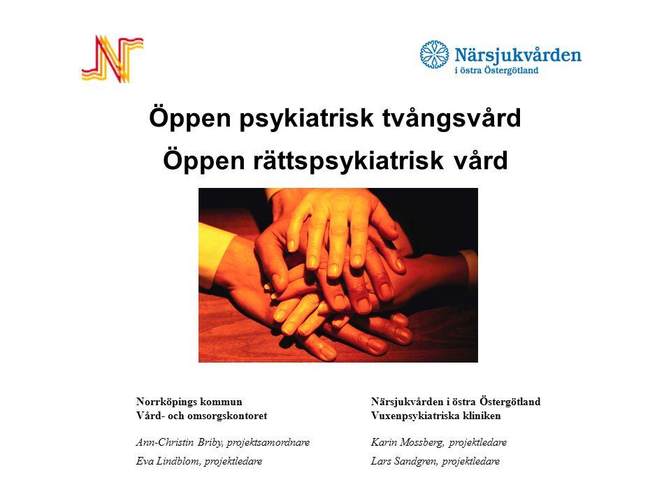 Öppen psykiatrisk tvångsvård Öppen rättspsykiatrisk vård Norrköpings kommun Närsjukvården i östra Östergötland Vård- och omsorgskontoret Vuxenpsykiatr