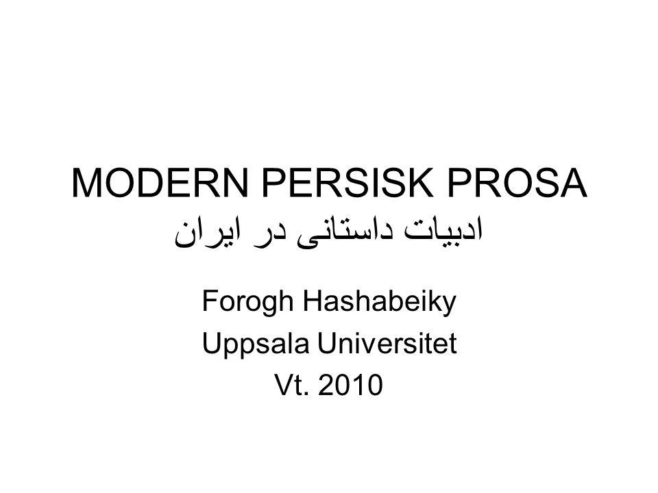 MODERN PERSISK PROSA ادبیات داستانی در ایران Forogh Hashabeiky Uppsala Universitet Vt. 2010