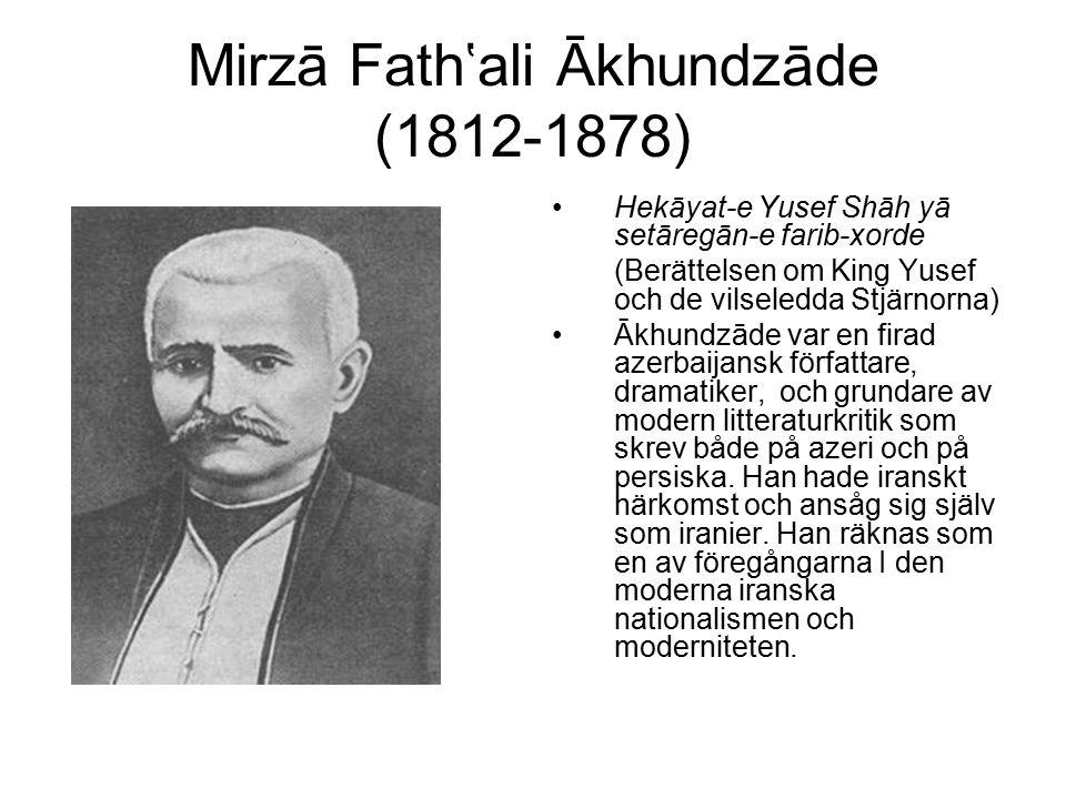 Mirzā Fath'ali Ākhundzāde (1812-1878) Hekāyat-e Yusef Shāh yā setāregān-e farib-xorde (Berättelsen om King Yusef och de vilseledda Stjärnorna) Ākhundz