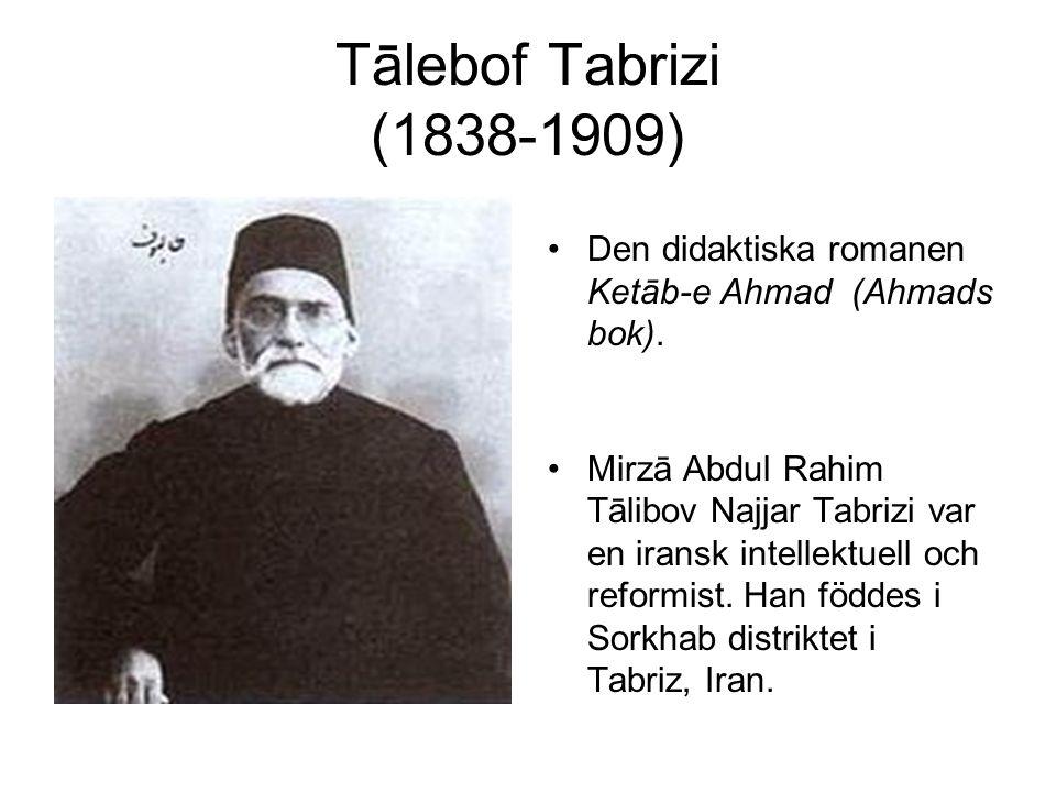 Tālebof Tabrizi (1838-1909) Den didaktiska romanen Ketāb-e Ahmad (Ahmads bok). Mirzā Abdul Rahim Tālibov Najjar Tabrizi var en iransk intellektuell oc