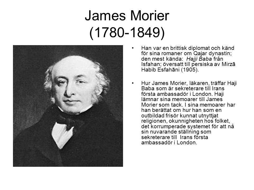 James Morier (1780-1849) Han var en brittisk diplomat och känd för sina romaner om Qajar dynastin; den mest kända: Hajji Baba från Isfahan; översatt t
