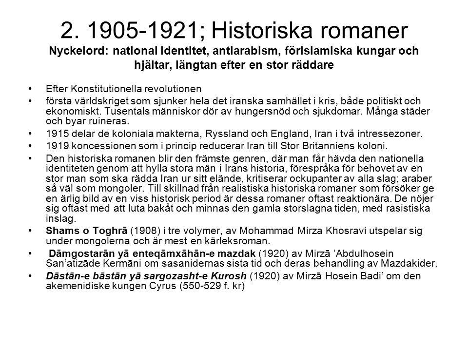 2. 1905-1921; Historiska romaner Nyckelord: national identitet, antiarabism, förislamiska kungar och hjältar, längtan efter en stor räddare Efter Kons