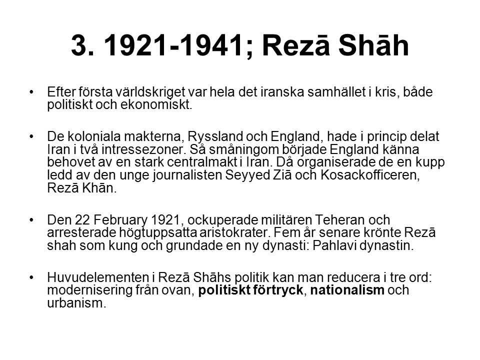3. 1921-1941; Rezā Shāh Efter första världskriget var hela det iranska samhället i kris, både politiskt och ekonomiskt. De koloniala makterna, Rysslan