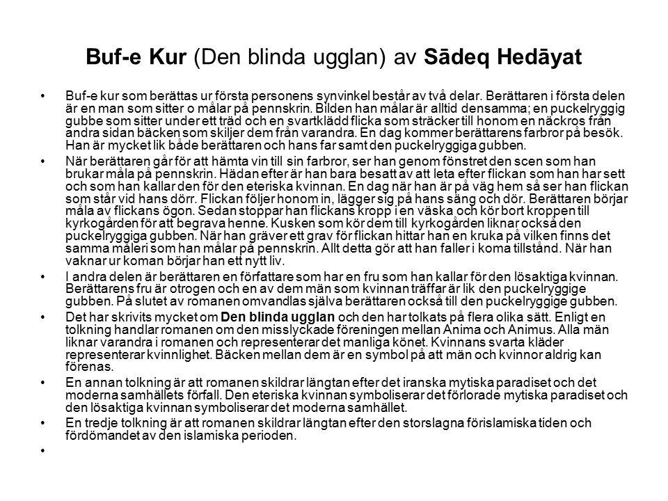 Buf-e Kur (Den blinda ugglan) av Sādeq Hedāyat Buf-e kur som berättas ur första personens synvinkel består av två delar. Berättaren i första delen är