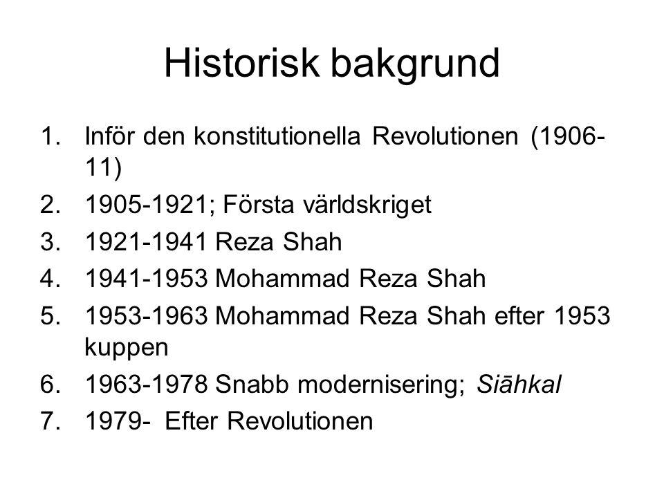 Historisk bakgrund 1.Inför den konstitutionella Revolutionen (1906- 11) 2.1905-1921; Första världskriget 3.1921-1941 Reza Shah 4.1941-1953 Mohammad Re
