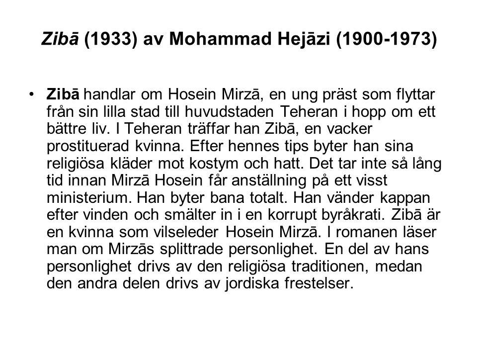 Zibā (1933) av Mohammad Hejāzi (1900-1973) Zibā handlar om Hosein Mirzā, en ung präst som flyttar från sin lilla stad till huvudstaden Teheran i hopp