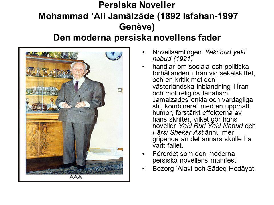 Persiska Noveller Mohammad 'Ali Jamālzāde (1892 Isfahan-1997 Genève) Den moderna persiska novellens fader Novellsamlingen Yeki bud yeki nabud (1921) h