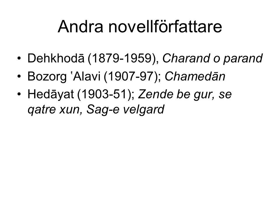 Andra novellförfattare Dehkhodā (1879-1959), Charand o parand Bozorg 'Alavi (1907-97); Chamedān Hedāyat (1903-51); Zende be gur, se qatre xun, Sag-e v
