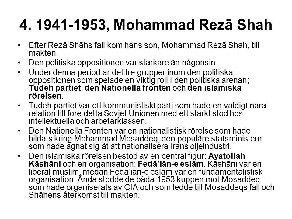 4. 1941-1953, Mohammad Rezā Shah Efter Rezā Shāhs fall kom hans son, Mohammad Rezā Shah, till makten. Den politiska oppositionen var starkare än någon