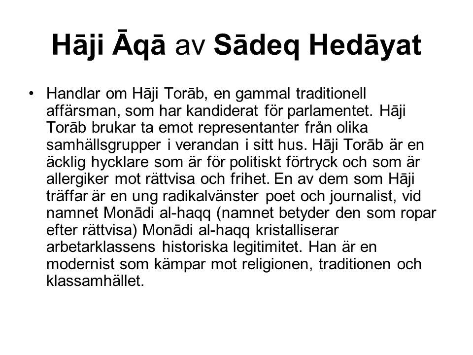 Hāji Āqā av Sādeq Hedāyat Handlar om Hāji Torāb, en gammal traditionell affärsman, som har kandiderat för parlamentet. Hāji Torāb brukar ta emot repre