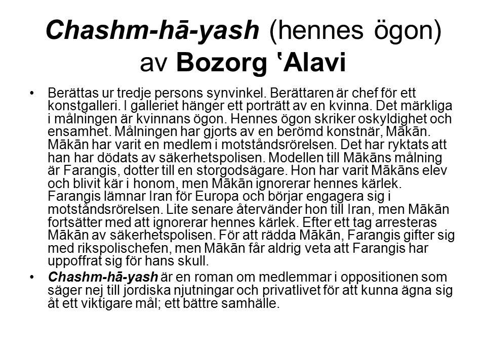 Chashm-hā-yash (hennes ögon) av Bozorg 'Alavi Berättas ur tredje persons synvinkel. Berättaren är chef för ett konstgalleri. I galleriet hänger ett po