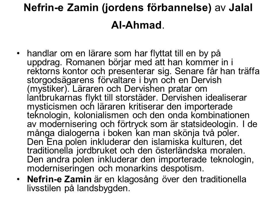Nefrin-e Zamin (jordens förbannelse) av Jalal Al-Ahmad. handlar om en lärare som har flyttat till en by på uppdrag. Romanen börjar med att han kommer