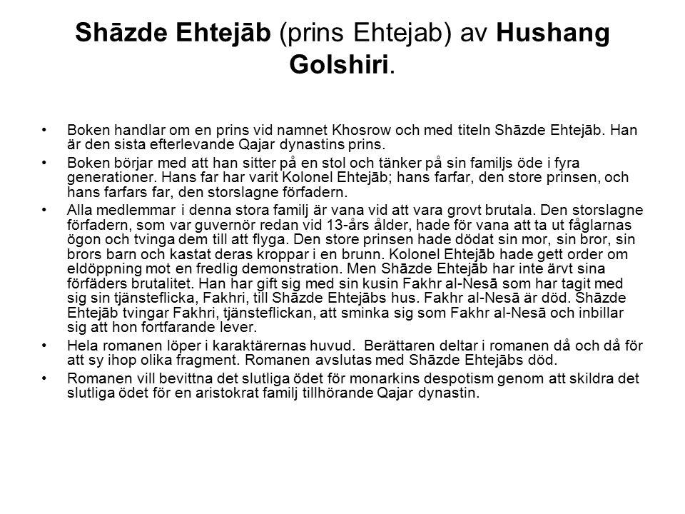Shāzde Ehtejāb (prins Ehtejab) av Hushang Golshiri. Boken handlar om en prins vid namnet Khosrow och med titeln Shāzde Ehtejāb. Han är den sista efter