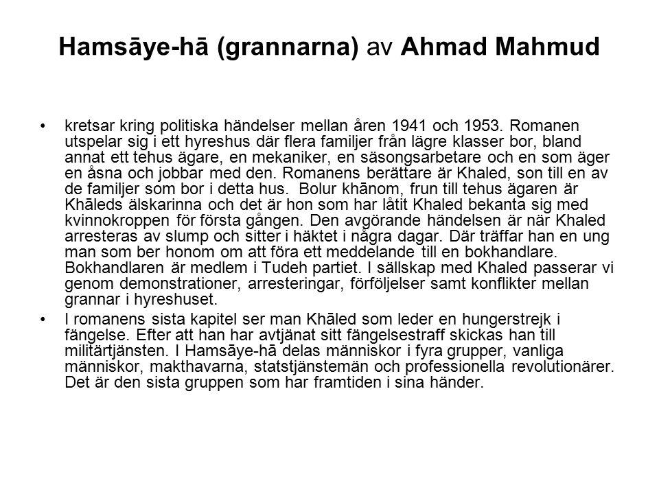 Hamsāye-hā (grannarna) av Ahmad Mahmud kretsar kring politiska händelser mellan åren 1941 och 1953. Romanen utspelar sig i ett hyreshus där flera fami