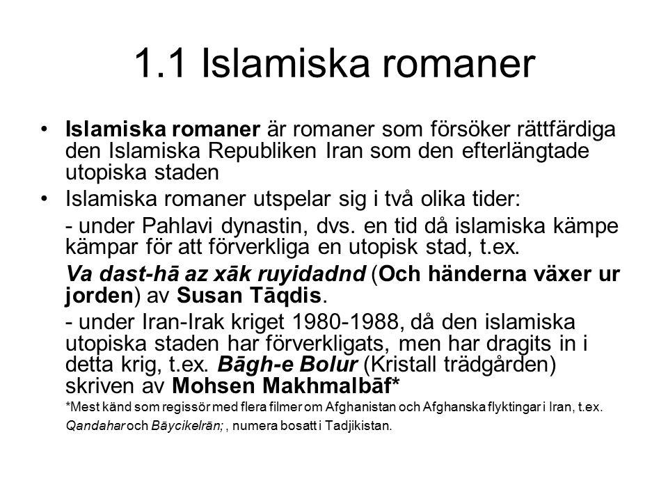 1.1 Islamiska romaner Islamiska romaner är romaner som försöker rättfärdiga den Islamiska Republiken Iran som den efterlängtade utopiska staden Islami