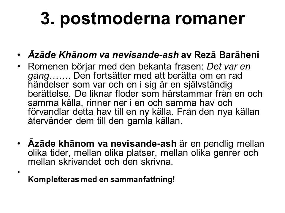 3. postmoderna romaner Āzāde Khānom va nevisande-ash av Rezā Barāheni Romenen börjar med den bekanta frasen: Det var en gång……. Den fortsätter med att