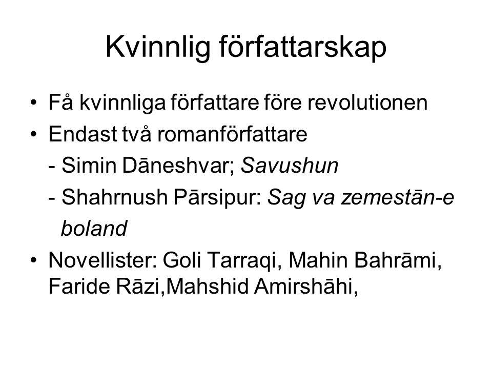 Kvinnlig författarskap Få kvinnliga författare före revolutionen Endast två romanförfattare - Simin Dāneshvar; Savushun - Shahrnush Pārsipur: Sag va z
