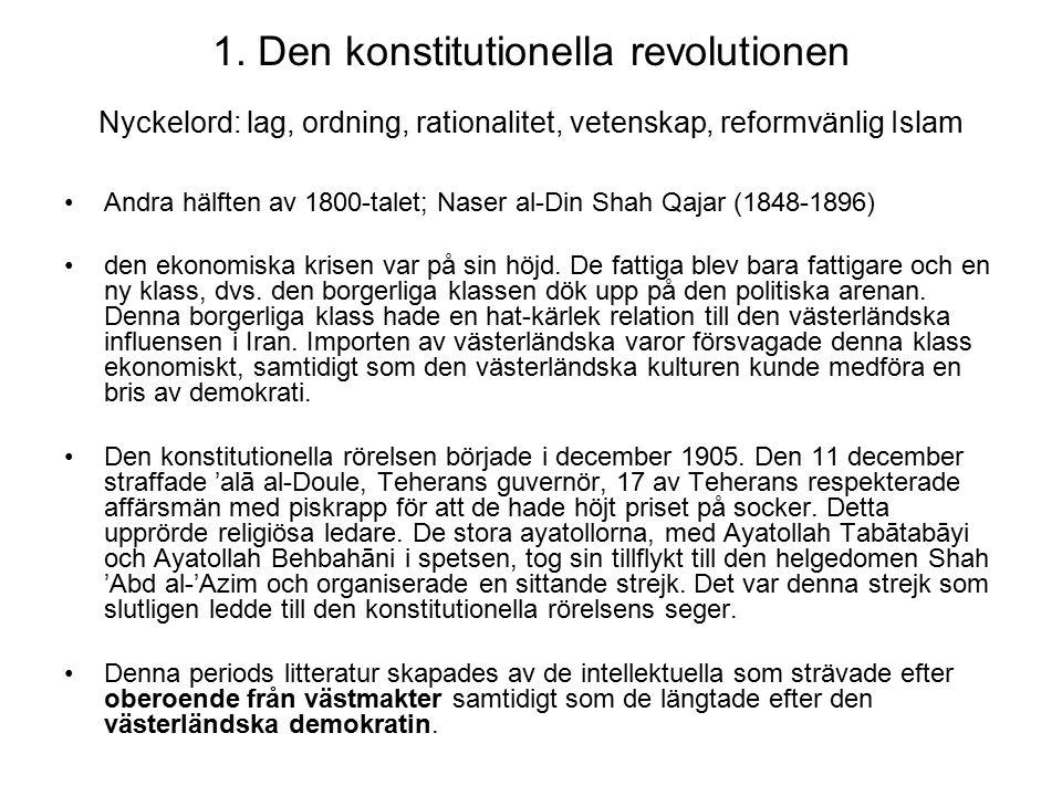 1. Den konstitutionella revolutionen Nyckelord: lag, ordning, rationalitet, vetenskap, reformvänlig Islam Andra hälften av 1800-talet; Naser al-Din Sh