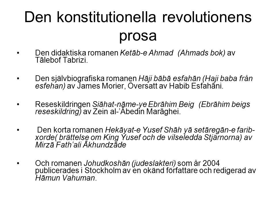 Den konstitutionella revolutionens prosa Den didaktiska romanen Ketāb-e Ahmad (Ahmads bok) av Tālebof Tabrizi. Den självbiografiska romanen Hāji bābā