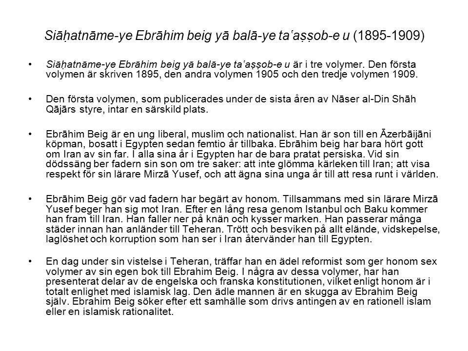 Siāhatnāme-ye Ebrāhim beig yā balā-ye ta'assob-e u (1895-1909) Siāhatnāme-ye Ebrāhim beig yā balā-ye ta'assob-e u är i tre volymer. Den första v