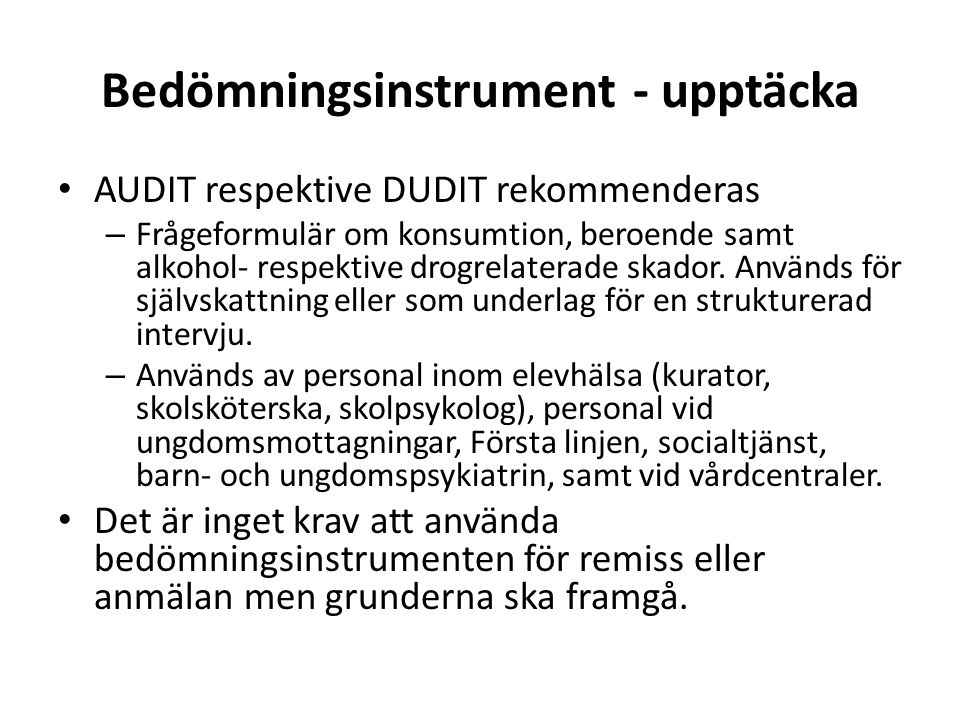 Bedömningsinstrument - upptäcka AUDIT respektive DUDIT rekommenderas – Frågeformulär om konsumtion, beroende samt alkohol- respektive drogrelaterade skador.