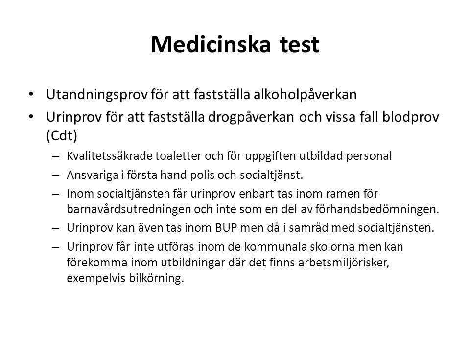 Medicinska test Utandningsprov för att fastställa alkoholpåverkan Urinprov för att fastställa drogpåverkan och vissa fall blodprov (Cdt) – Kvalitetssäkrade toaletter och för uppgiften utbildad personal – Ansvariga i första hand polis och socialtjänst.