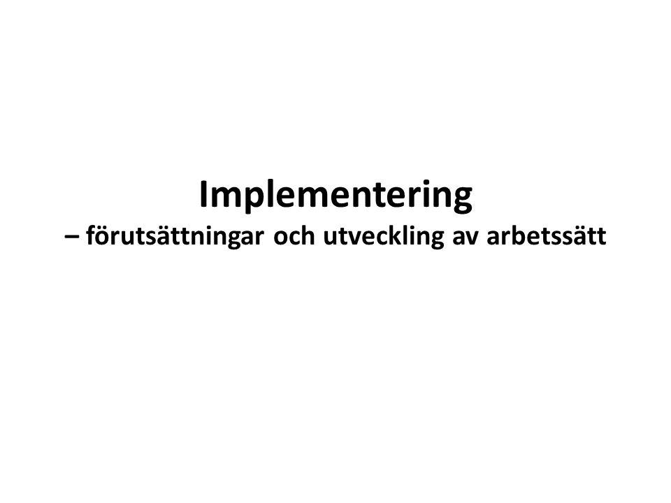 Implementering – förutsättningar och utveckling av arbetssätt
