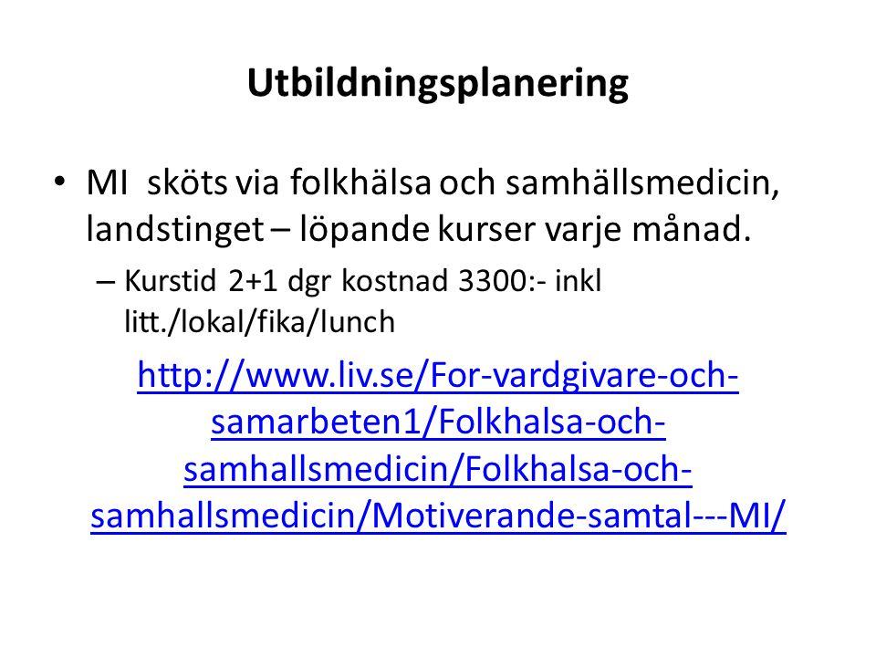 Utbildningsplanering MI sköts via folkhälsa och samhällsmedicin, landstinget – löpande kurser varje månad.