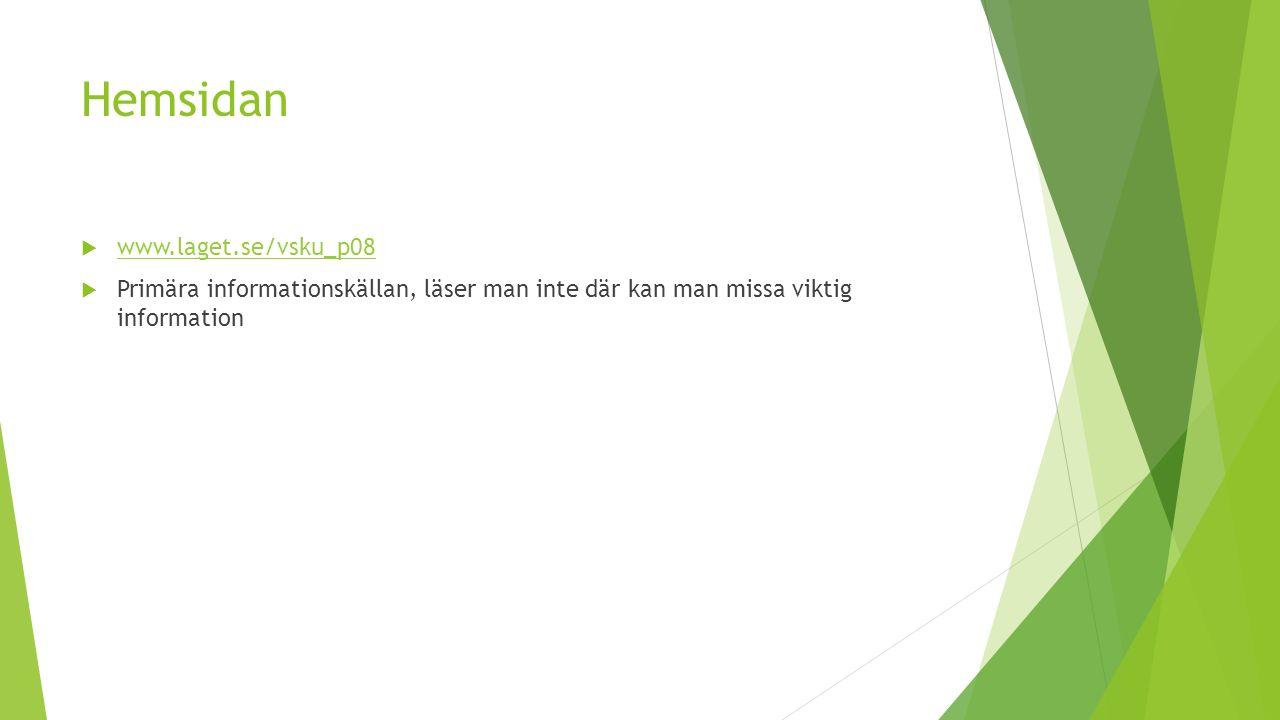 Hemsidan  www.laget.se/vsku_p08 www.laget.se/vsku_p08  Primära informationskällan, läser man inte där kan man missa viktig information