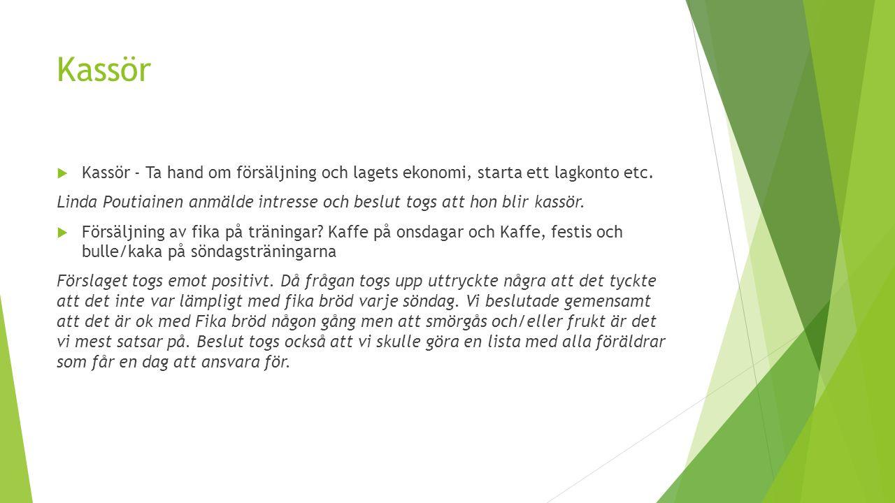 Kassör  Kassör - Ta hand om försäljning och lagets ekonomi, starta ett lagkonto etc. Linda Poutiainen anmälde intresse och beslut togs att hon blir k
