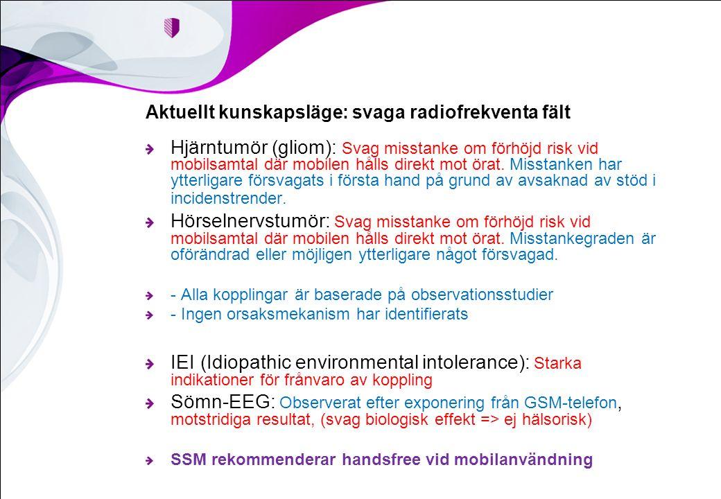 Aktuellt kunskapsläge: svaga radiofrekventa fält Hjärntumör (gliom): Svag misstanke om förhöjd risk vid mobilsamtal där mobilen hålls direkt mot örat.