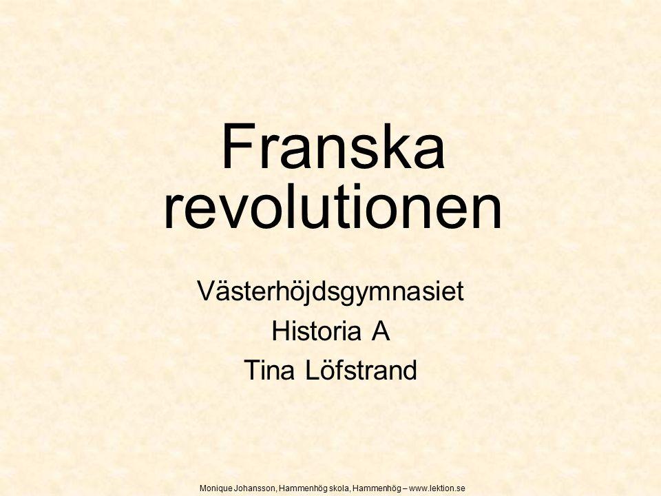 Franska revolutionen Västerhöjdsgymnasiet Historia A Tina Löfstrand Monique Johansson, Hammenhög skola, Hammenhög – www.lektion.se