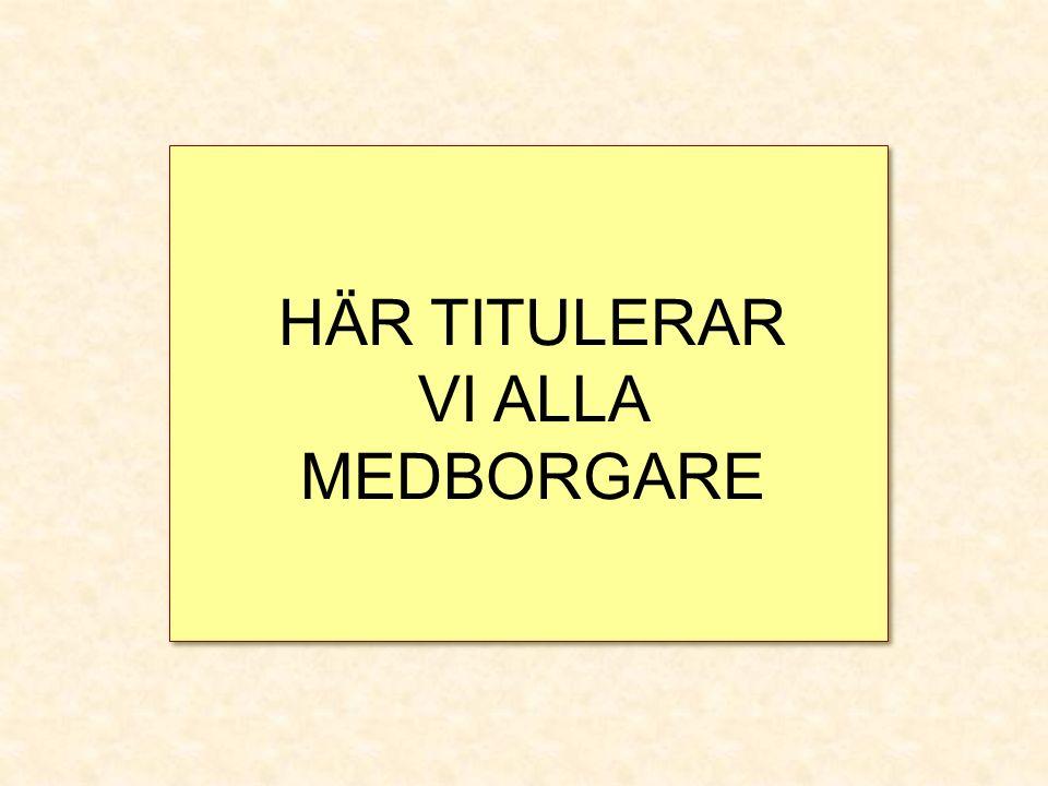 HÄR TITULERAR VI ALLA MEDBORGARE