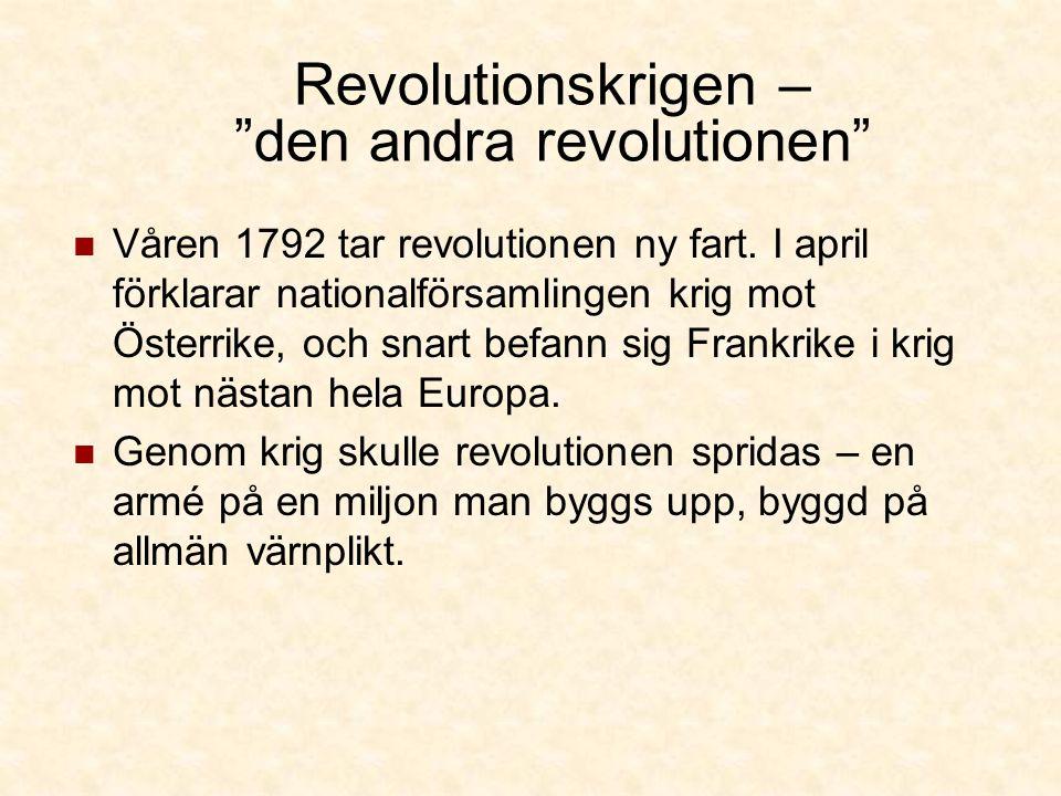 Revolutionskrigen – den andra revolutionen Våren 1792 tar revolutionen ny fart.