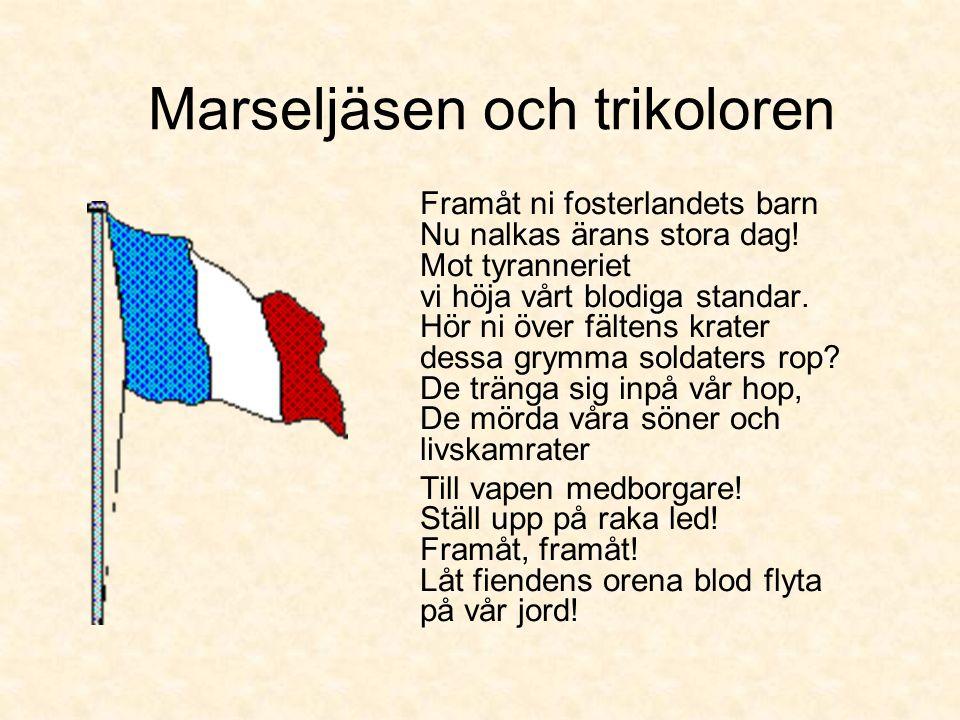 Marseljäsen och trikoloren Framåt ni fosterlandets barn Nu nalkas ärans stora dag.