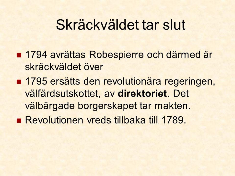 Skräckväldet tar slut 1794 avrättas Robespierre och därmed är skräckväldet över 1795 ersätts den revolutionära regeringen, välfärdsutskottet, av direktoriet.