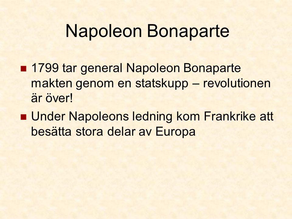 Napoleon Bonaparte 1799 tar general Napoleon Bonaparte makten genom en statskupp – revolutionen är över.